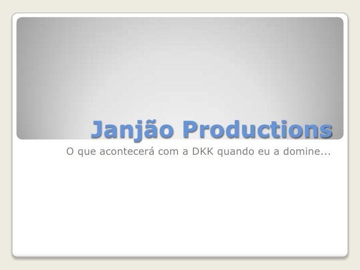 JanjãoProductions<br />O que acontecerá com a DKK quando eu a domine...<br />