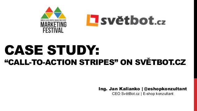 "CASE STUDY:  ""CALL-TO-ACTION STRIPES"" ON SVĚTBOT.CZ  Ing. Jan Kalianko 