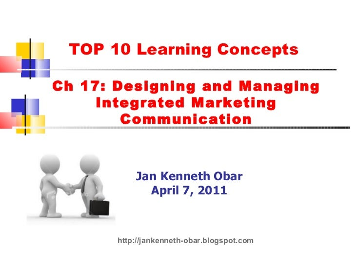 TOP 10 Learning Concepts  Ch 17: Designing and Managing Integrated Marketing Communication Jan Kenneth Obar April 7, 2011 ...