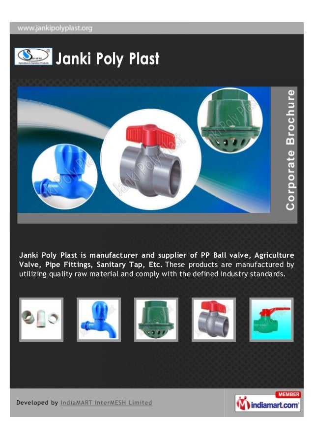 Janki Poly Plast is manufacturer and supplier of PP Ball valve, AgricultureValve, Pipe Fittings, Sanitary Tap, Etc. These ...