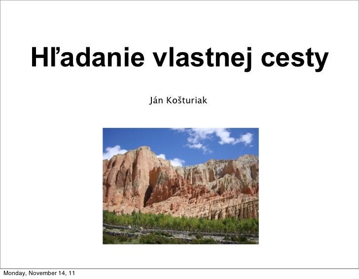 Hľadanie vlastnej cesty                          Ján KošturiakMonday, November 14, 11