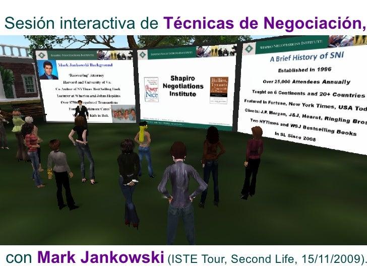 Sesión interactiva de  Técnicas de Negociación,   con   Mark Jankowski   (ISTE Tour, Second Life, 15/11/2009).