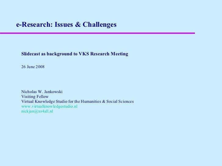 e-Research: Issues & Challenges <ul><li>Slidecast as background to VKS Research Meeting </li></ul><ul><li>26 June 2008 </l...