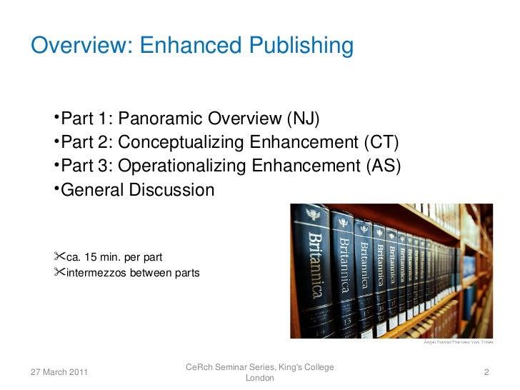 Overview: Enhanced Publishing     • Part 1: Panoramic Overview (NJ)     • Part 2: Conceptualizing Enhancement (CT)     • P...