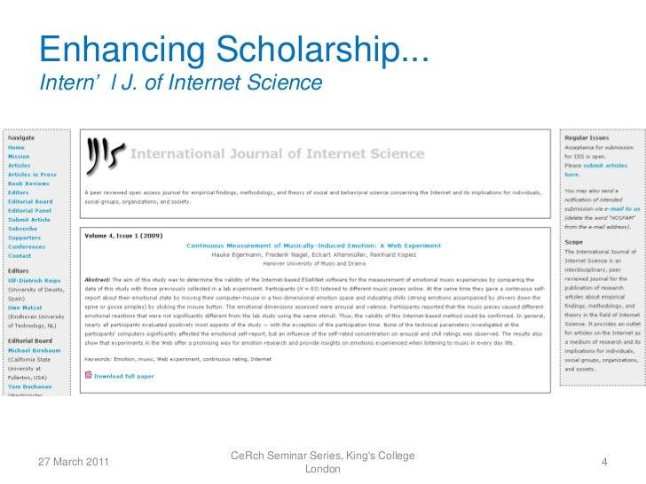 Enhancing Scholarship...Intern' l J. of Internet Science                     CeRch Seminar Series, Kings College27 March 2...