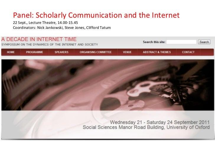 Panel: Scholarly Communication and the Internet 22 Sept., Lecture Theatre, 14.00-15.45 Coordinators: Nick Jankowski, Steve...