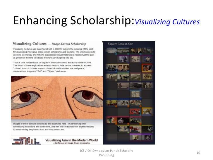 Enhancing Scholarship: Visualizing Cultures iCS / OII Symposium Panel: Scholarly Publishing