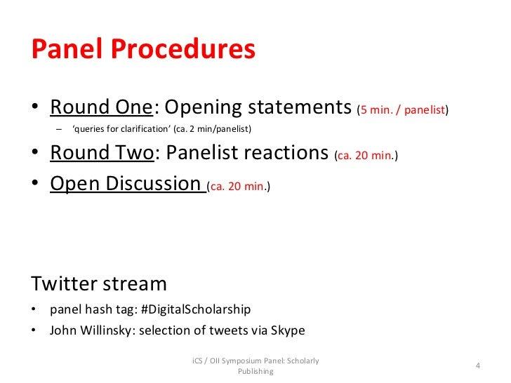 Panel Procedures <ul><li>Round One : Opening statements  ( 5 min. / panelist ) </li></ul><ul><ul><li>' queries for clarifi...