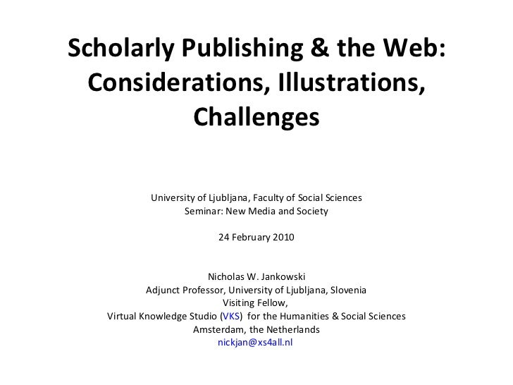 Scholarly Publishing & the Web: Considerations, Illustrations, Challenges University of Ljubljana, Faculty of Social Scien...