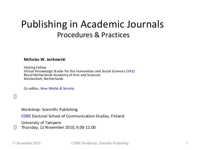 Publishing in Academic Journals Procedures & Practices Nicholas W. Jankowski Visiting Fellow Virtual Knowledge Studio for ...