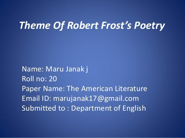 analysis of robert frosts departmental The style of robert frost in 'the road not taken' is based on a search for understanding of things that are apparently hidden from the view the selection of roads is a simple matter but the poet does not know where his selection leads him in future frost uses the simple words and phrases but through.