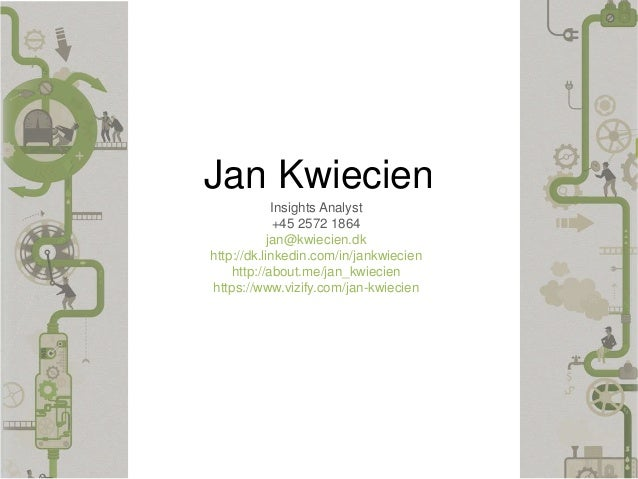 Jan Kwiecien Insights Analyst +45 2572 1864 jan@kwiecien.dk http://dk.linkedin.com/in/jankwiecien http://about.me/jan_kwie...