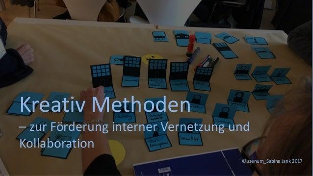 © szenum_Sabine Jank 2017 Kreativ Methoden – zur Förderung interner Vernetzung und Kollaboration