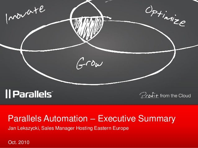 Parallels Automation – Executive Summary Jan Lekszycki, Sales Manager Hosting Eastern Europe Oct. 2010