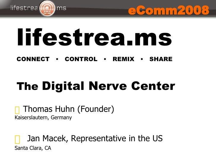 Carnegie & Associates, Inc. lifestrea.ms CONNECT  •  CONTROL  •  REMIX  •  SHARE The  Digital Nerve Center   eComm2008 <ul...