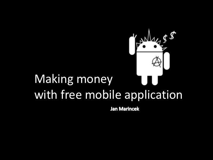 Making moneywith free mobile application<br />Jan Marincek<br />