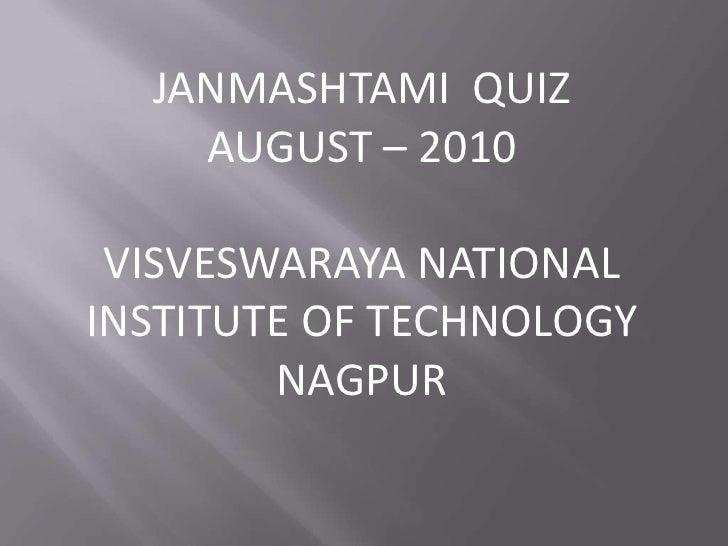 JANMASHTAMI  QUIZ<br />AUGUST – 2010<br />VISVESWARAYA NATIONAL INSTITUTE OF TECHNOLOGY NAGPUR<br />