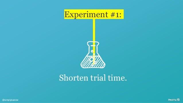 Experiment #1: Shorten trial time. @simplybastow