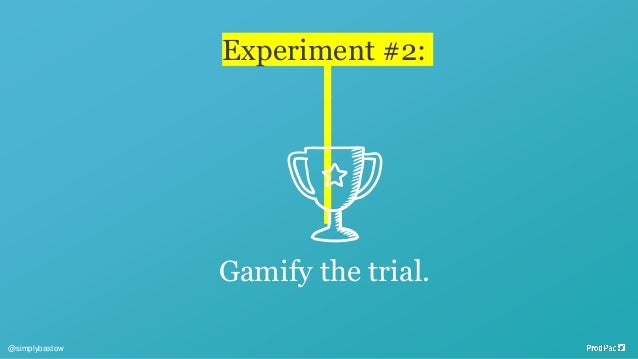 Experiment #2: Gamify the trial. @simplybastow