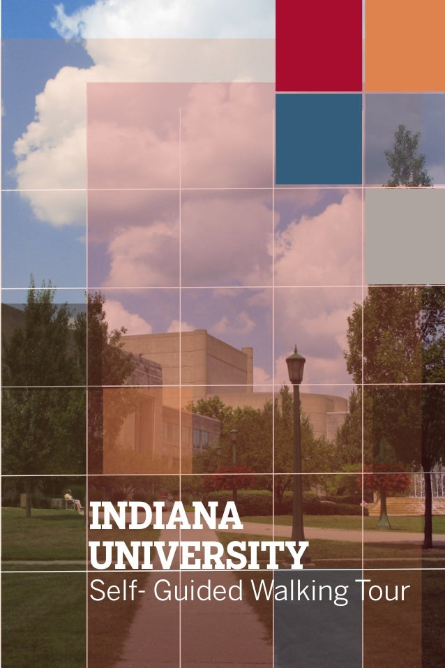 INDIANA UNIVERSITY Self- Guided Walking Tour