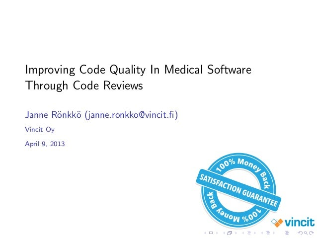 Improving Code Quality In Medical Software Through Code Reviews Janne R¨onkk¨o (janne.ronkko@vincit.fi) Vincit Oy April 9, ...