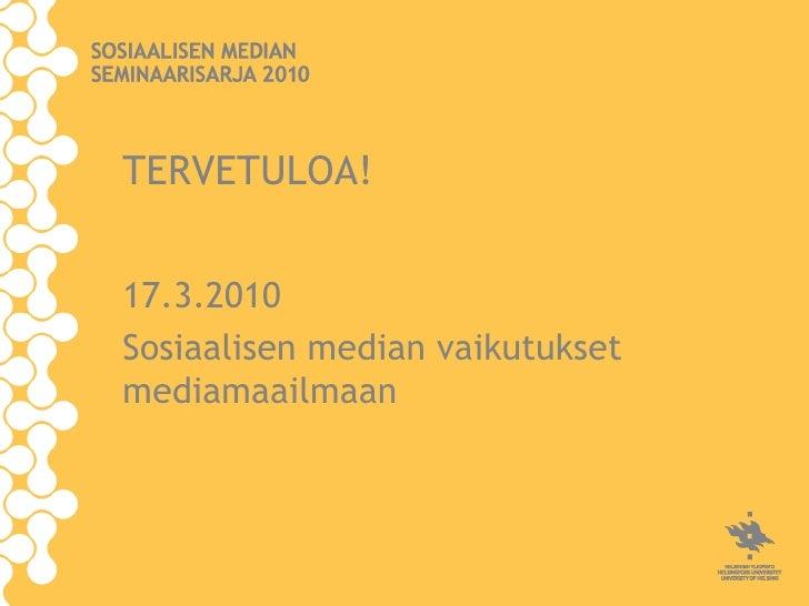 TERVETULOA!   17.3.2010 Sosiaalisen median vaikutukset mediamaailmaan