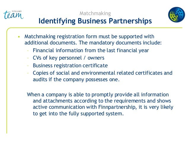 Matchmaking Identifying Business Partnerships • Matchmaking registration form must be supported with additional documents....