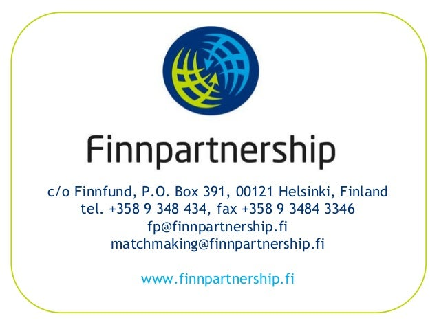c/o Finnfund, P.O. Box 391, 00121 Helsinki, Finland tel. +358 9 348 434, fax +358 9 3484 3346 fp@finnpartnership.fi matchm...