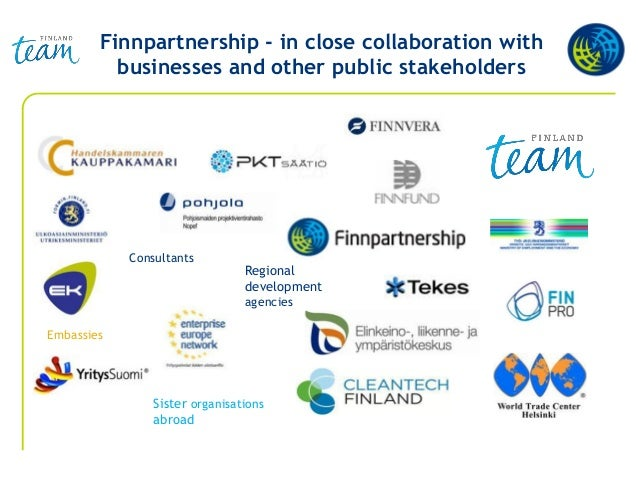 Finnpartnership - in close collaboration with businesses and other public stakeholders Consultants Embassies Sister organi...