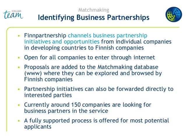Matchmaking Identifying Business Partnerships • Finnpartnership channels business partnership initiatives and opportunitie...