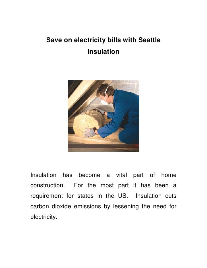 Save on electricity bills with Seattle insulation<br />Insulation has become a vital part of home construction.  For the m...