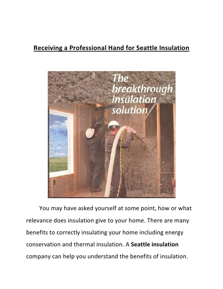 Receiving a Professional Hand for Seattle Insulation<br />You may have asked yourself at some point, how or what relevance...