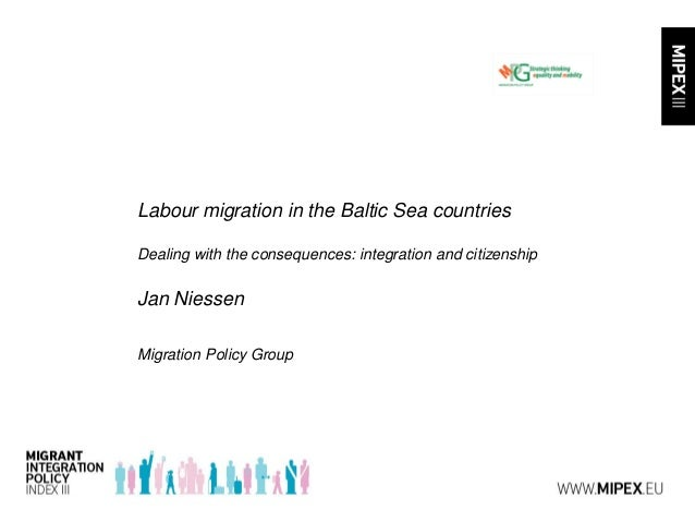 Labour migration in the Baltic Sea countriesDealing with the consequences: integration and citizenshipJan NiessenMigration...
