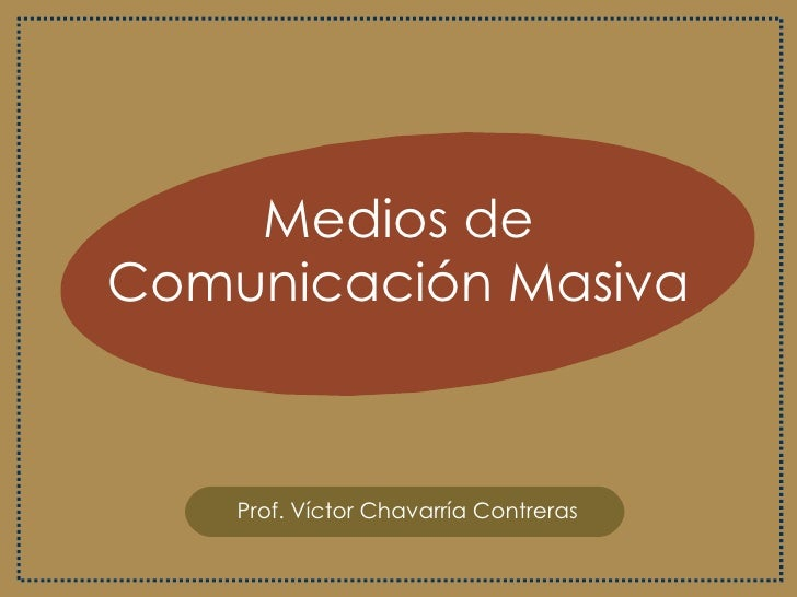 Medios de Comunicación Masiva Prof. Víctor Chavarría Contreras