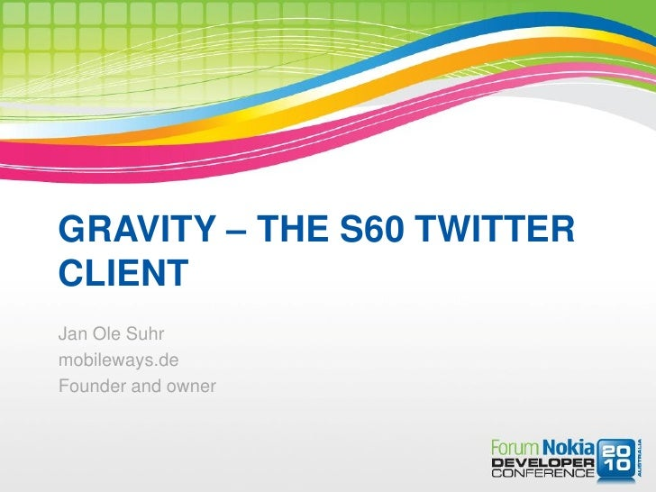 GRAVITY – THE S60 TWITTER CLIENT Jan Ole Suhr mobileways.de Founder and owner