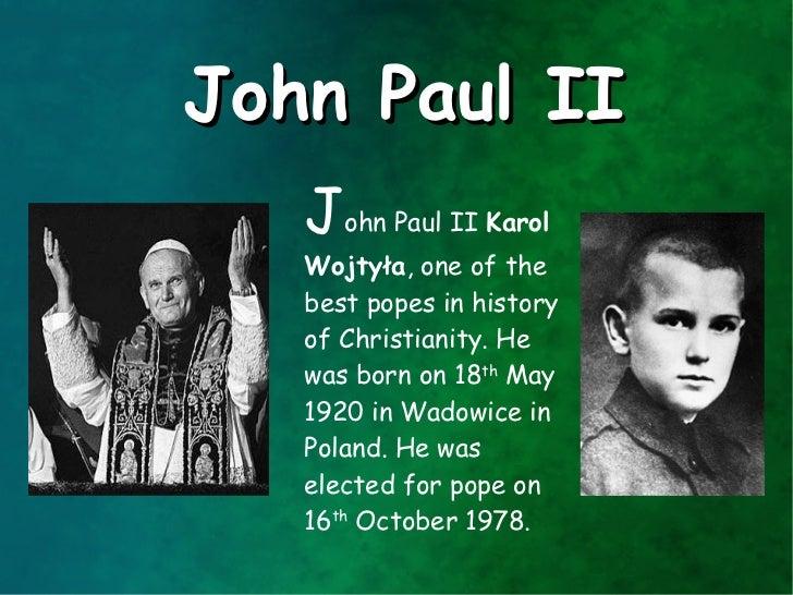 John Paul II   John Paul II Karol   Wojtyła, one of the   best popes in history   of Christianity. He   was born on 18th M...