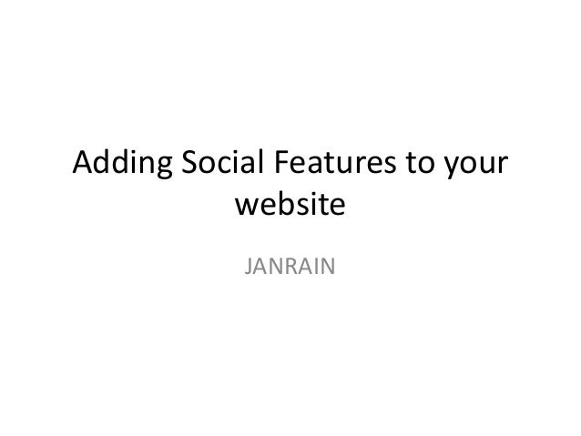 Adding Social Features to your website JANRAIN
