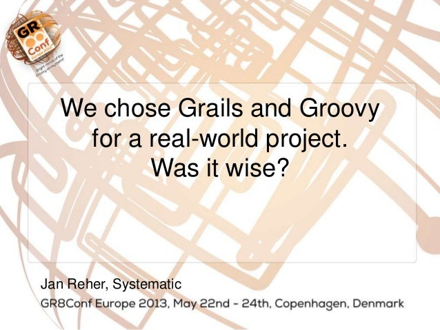 We chose Grails and Groovyfor a real-world project.Was it wise?Jan Reher, Systematic