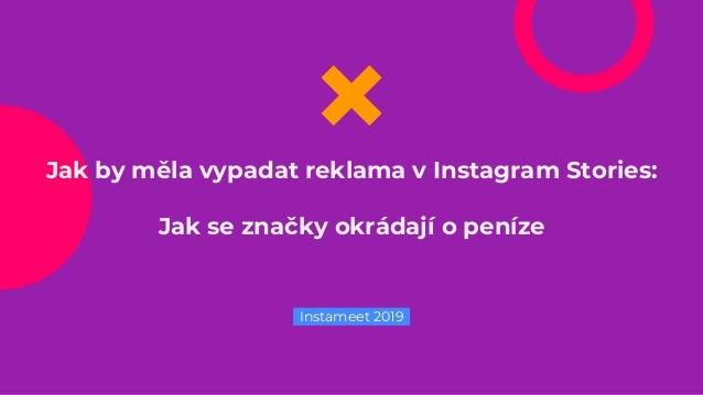 Jak by měla vypadat reklama v Instagram Stories: Jak se značky okrádají o peníze Instameet 2019