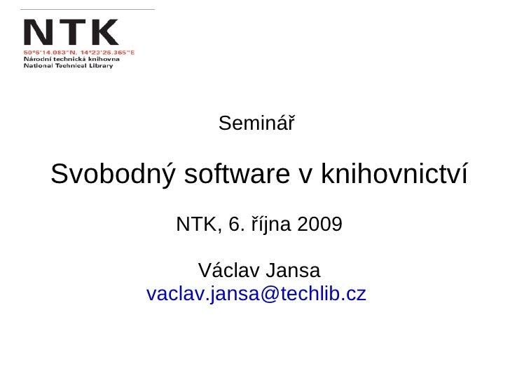 Seminář  Svobodný software v knihovnictví NTK, 6. října 2009 Václav Jansa [email_address]