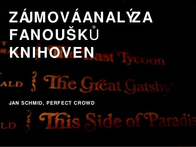 ZÁJMOVÁ ANALÝZA  FANOUŠKŮ  KNIHOVEN  JAN SCHMID, PERFECT CROWD