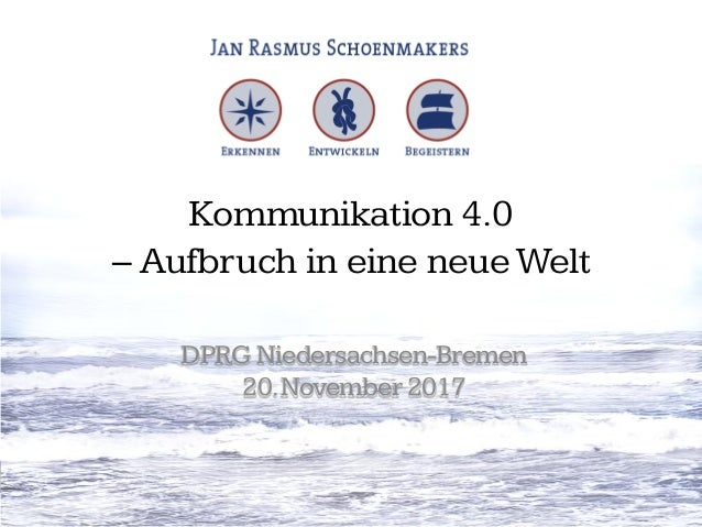 Kommunikation 4.0 – Aufbruch in eine neueWelt DPRG Niedersachsen-Bremen 20.November 2017