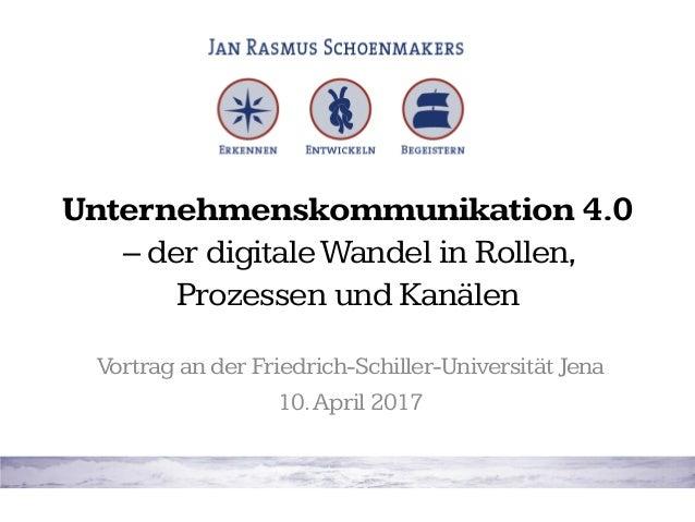 Unternehmenskommunikation 4.0 – der digitaleWandel in Rollen, Prozessen und Kanälen Vortrag an der Friedrich-Schiller-Univ...