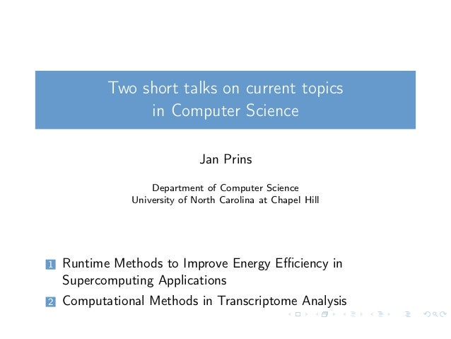 Two short talks on current topics in Computer Science Jan Prins Department of Computer Science University of North Carolin...