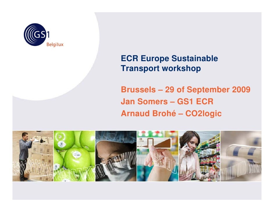 ECR Europe Sustainable Transport workshop  Brussels – 29 of September 2009 Jan Somers – GS1 ECR Arnaud Brohé – CO2logic