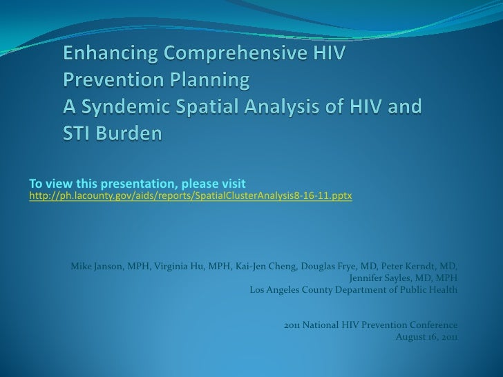 To view this presentation, please visithttp://ph.lacounty.gov/aids/reports/SpatialClusterAnalysis8-16-11.pptx        Mike ...