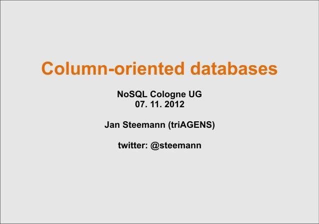 Column-oriented databases        NoSQL Cologne UG           07. 11. 2012      Jan Steemann (triAGENS)        twitter: @ste...