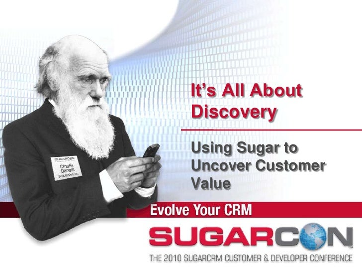 It's All About Discovery Using Sugar to Uncover Customer Value