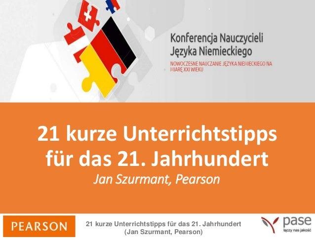 21 kurze Unterrichtstipps für das 21. Jahrhundert (Jan Szurmant, Pearson) 21 kurze Unterrichtstipps für das 21. Jahrhunder...
