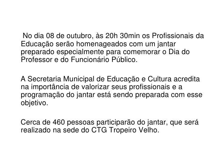 No dia 08 de outubro, às 20h 30min os Profissionais da Educação serão homenageados com um jantar preparado especialme...